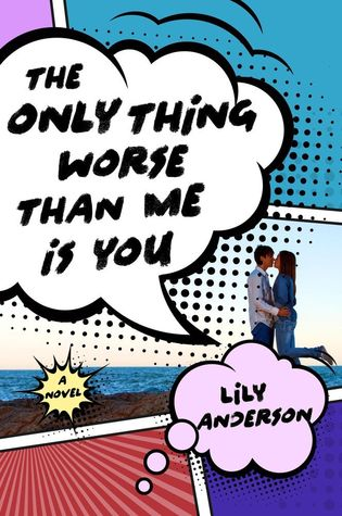 Review: The Only Thing Worse Than Me Is You – Lily Anderson