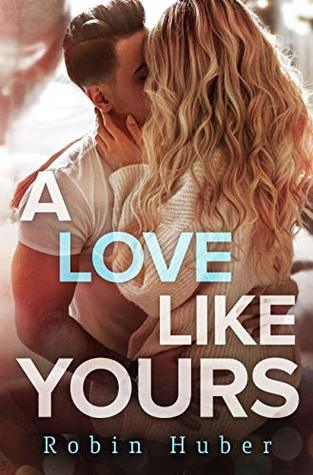 A Love Like Yours  by Robin Huber