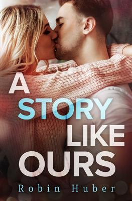 A Story Like Ours  by Robin Huber